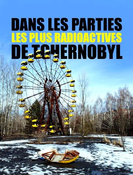 Dans les parties les plus radioactives de Tchernobyl