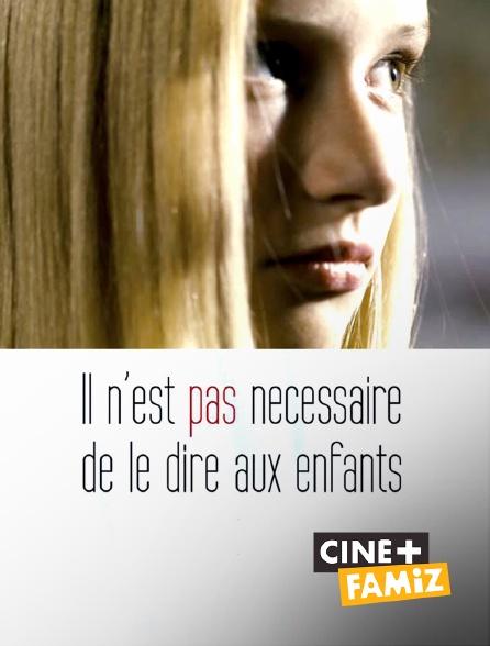 Ciné+ Famiz - Il n'est pas nécessaire de le dire aux enfants