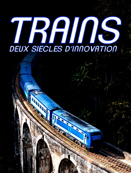 TRAINS: DEUX SIECLES D'INNOVATION