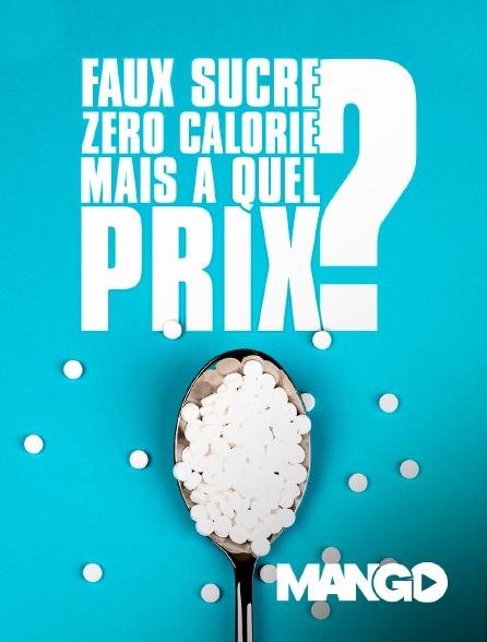 Mango - Faux Sucre : Zéro Calorie : Mais à quel Prix?