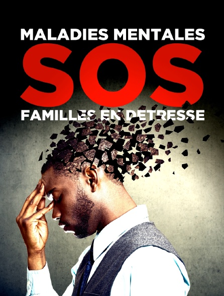 Maladies mentales : SOS, familles en détresse