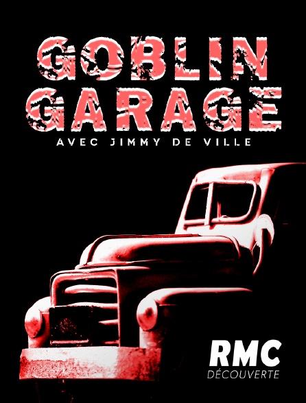 RMC Découverte - Goblin Garage, avec Jimmy de Ville