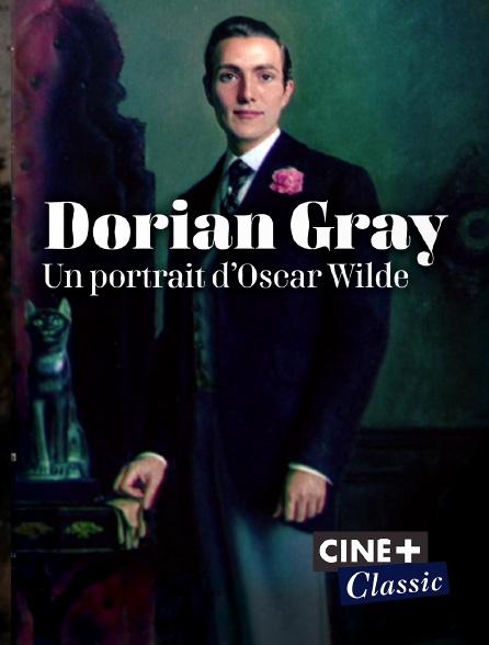 Ciné+ Classic - Dorian Gray, un portrait d'Oscar Wilde
