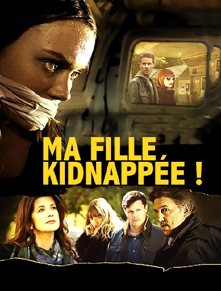 Ma fille kidnappée !