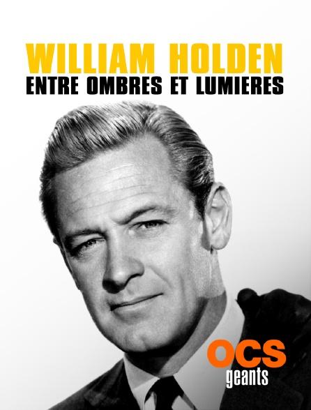 OCS Géants - William Holden, entre ombres et lumières