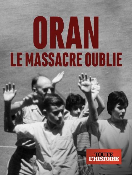 Toute l'histoire - Oran, le massacre oublié