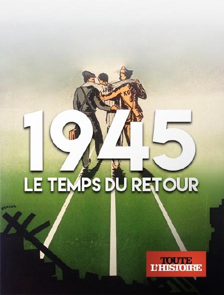 Toute l'histoire - 1945, le temps du retour