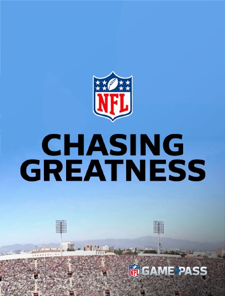 NFL Game Pass - Chasing Greatness