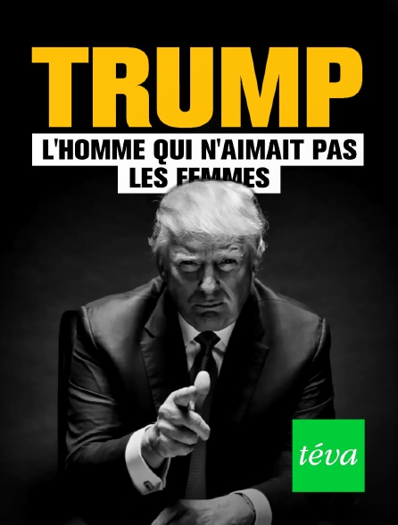 Téva - Trump : l'homme qui n'aimait pas les femmes
