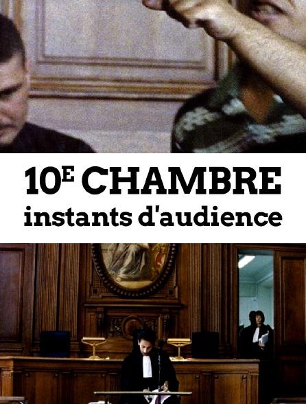 10e chambre : instants d'audience