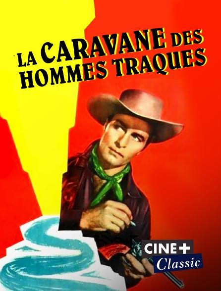 Ciné+ Classic - La caravane des hommes traqués