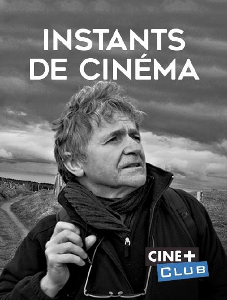 Ciné+ Club - Instants de cinéma