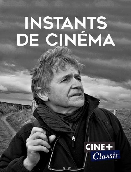 Ciné+ Classic - Instants de cinéma