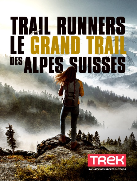 Trek - Trail Runners : Le grand Trail des Alpes Suisses