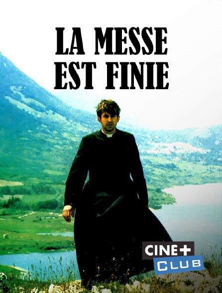 Ciné+ Club - La messe est finie