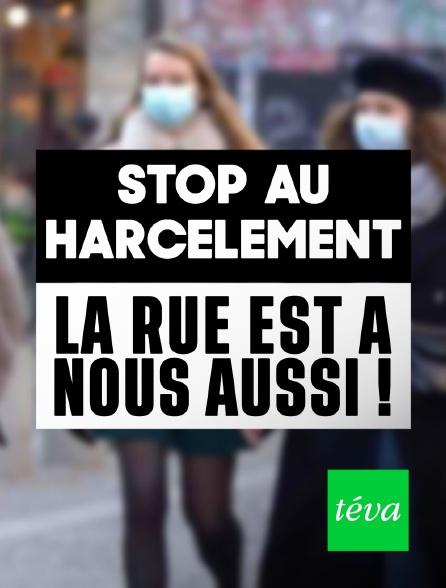 Téva - Stop au harcèlement : la rue est à nous aussi !