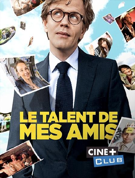 Ciné+ Club - Le talent de mes amis