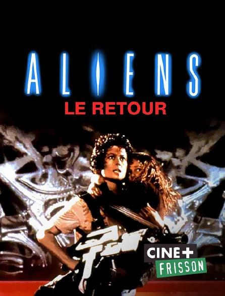 Ciné+ Frisson - Aliens, le retour