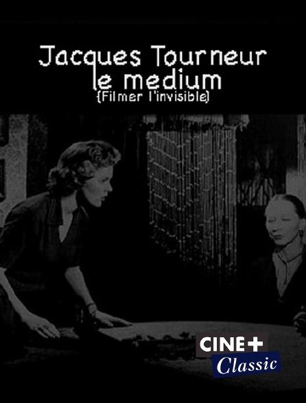 Ciné+ Classic - Jacques Tourneur, le médium (Filmer l'invisible)