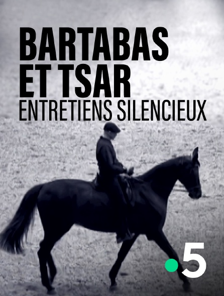 France 5 - Bartabas et Tsar, entretiens silencieux