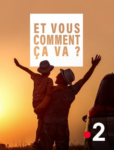 France 2 - Et vous, comment ça va ?