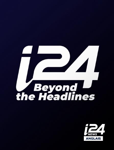 i24 News Anglais - Beyond the Headlines