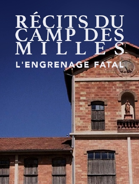 Récits du camp des Milles, l'engrenage fatal