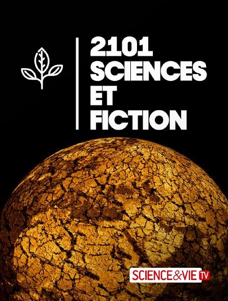 Science et Vie TV - 2101, sciences et fiction en replay