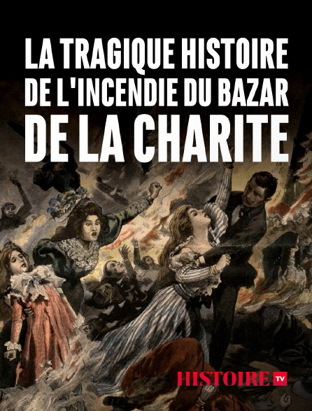 HISTOIRE TV - La tragique histoire de l'incendie du Bazar de la Charité