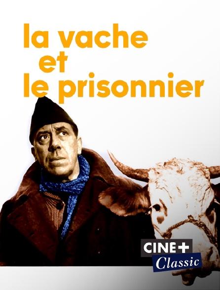 Ciné+ Classic - La vache et le prisonnier
