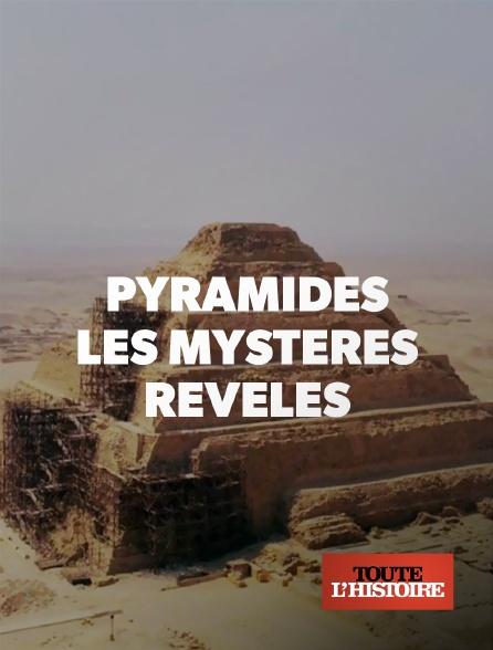 Toute l'histoire - Pyramides : les mystères révélés