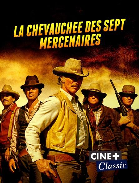 Ciné+ Classic - La chevauchée des sept mercenaires
