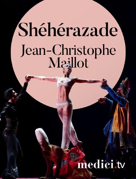 Medici - Shéhérazade, Jean-Christophe Maillot - Musique de Rimsky-Korsakov - Bernice Coppieters, Jérôme Marchand, Oliviers Lucea, Les Ballets de Monte-Carlo