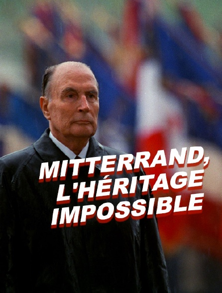 Mitterrand, l'héritage impossible