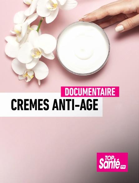 Top Santé TV - Crèmes anti-âge : coup de jeune ou coup de bluff ?