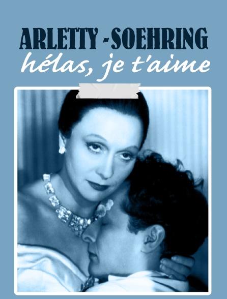 Arletty - Soehring : hélas, je t'aime