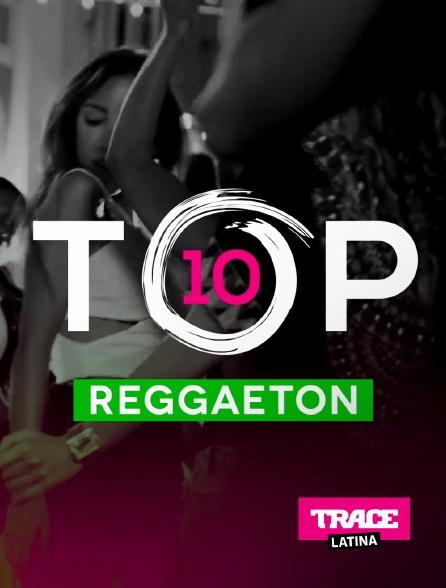 Trace Latina - Top 10 Reggaeton