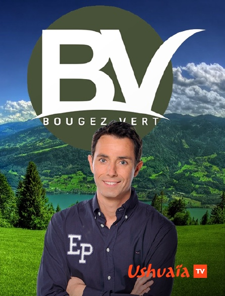 Ushuaïa TV - Bougez vert
