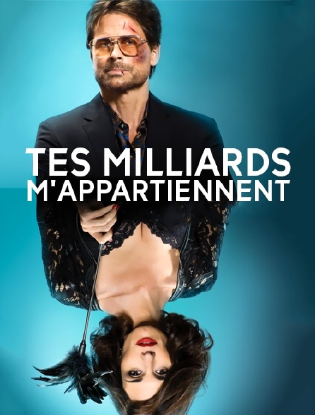 Tes milliards m'appartiennent