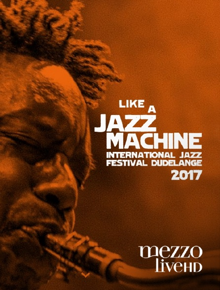 Mezzo Live HD - Like a Jazz Machine Festival 2017