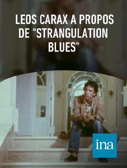 "INA - Leos Carax à propos de ""Strangulation Blues"""