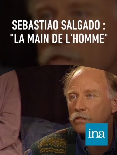 """INA - Sebastião Salgado : """"La main de l'homme"""""""