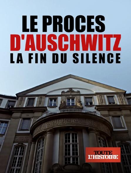 Toute l'histoire - Le procès d'Auschwitz, la fin du silence