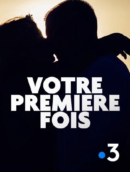 France 3 - Votre première fois