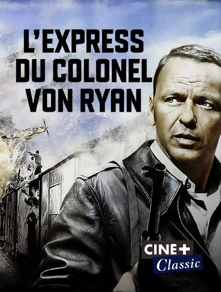 Ciné+ Classic - L'express du colonel Von Ryan en replay