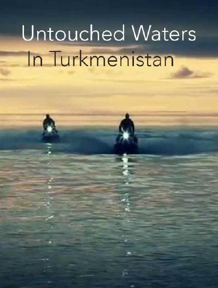 Untouched Waters in Turkmenistan