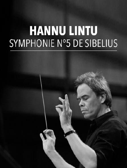 Hannu Lintu dirige la Symphonie n°5 de Sibelius
