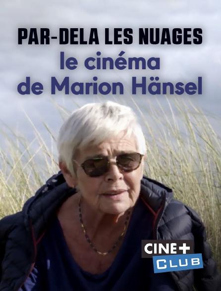 Ciné+ Club - Par-delà les nuages : le cinéma de Marion Hänsel
