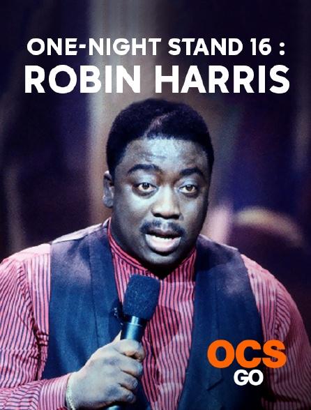 OCS Go - One-Night Stand 16 : Robin Harris