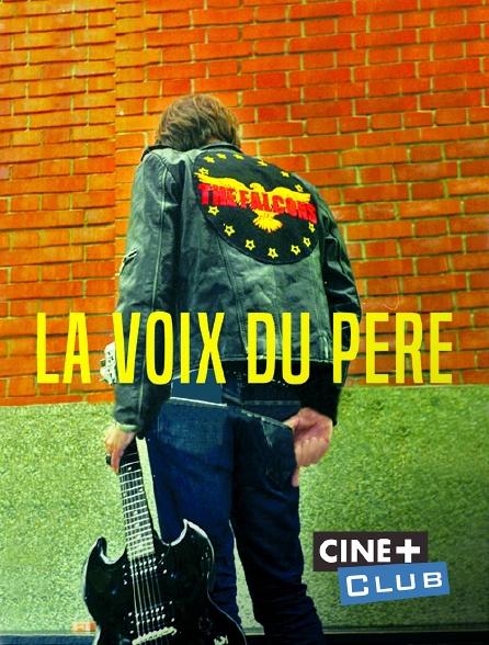 Ciné+ Club - La voix du père